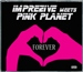IMPREZIVE MEETS PINK PLANET - FOREVER