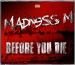 MADNESS M - BEFORE YOU DIE