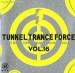 TUNNEL TRANCE FORCE VOL. 16